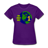 """We Only Get 1 Earth"" - Women's T-Shirt - purple"