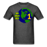 """We Only Get 1 Earth"" - Men's T-Shirt - heather black"