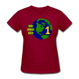 """We Only Get 1 Earth"" - Women's T-Shirt - dark red"
