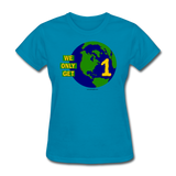 """We Only Get 1 Earth"" - Women's T-Shirt - turquoise"