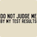 """Do Not Judge Me By My Test Results"" (black) - Men's T-Shirt  - LabRatGifts - 11"