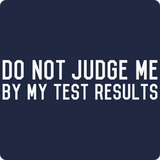 """Do Not Judge Me By My Test Results"" (white) - Men's T-Shirt  - LabRatGifts - 11"