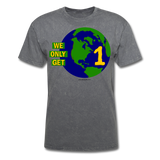 """We Only Get 1 Earth"" - Men's T-Shirt - mineral charcoal gray"
