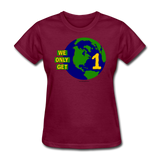 """We Only Get 1 Earth"" - Women's T-Shirt - burgundy"