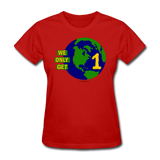 """We Only Get 1 Earth"" - Women's T-Shirt - red"