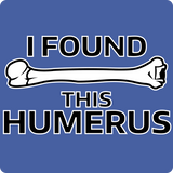 """I Found this Humerus"" - Men's T-Shirt  - LabRatGifts - 2"