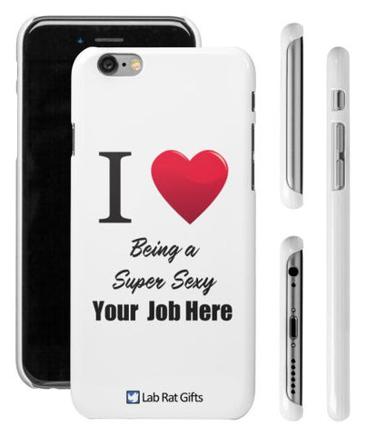 """I ♥ Being a Super Sexy (Your Job Here)"" - Custom iPhone 6/6s Plus Case  - LabRatGifts - 1"