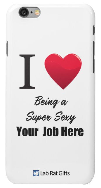 """I ♥ Being a Super Sexy (Your Job Here)"" - Custom iPhone 6/6s Plus Case Default Title - LabRatGifts - 2"