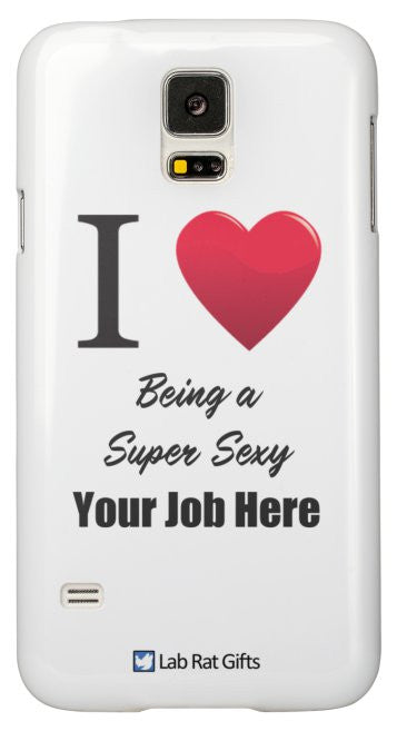 """I ♥ Being a Super Sexy (Your Job Here)"" - Custom Samsung Galaxy S5 Case Default Title - LabRatGifts - 2"