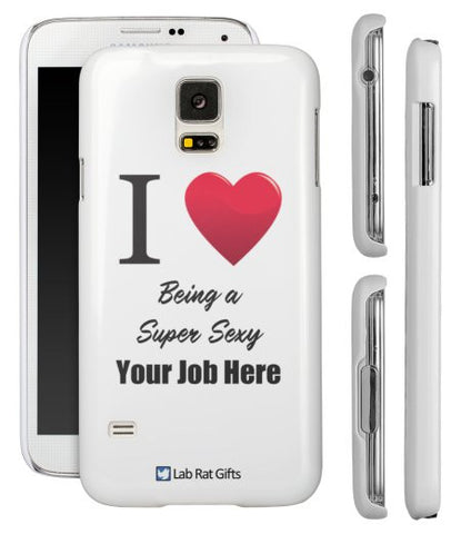 """I ♥ Being a Super Sexy (Your Job Here)"" - Custom Samsung Galaxy S5 Case  - LabRatGifts - 1"