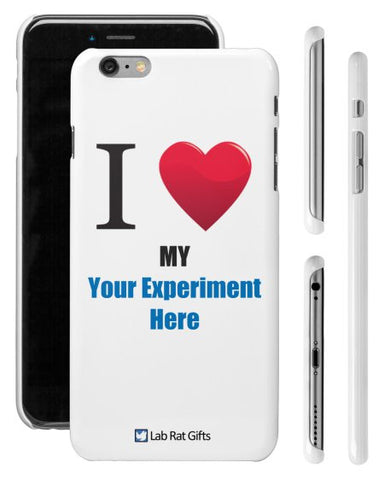 """I ♥ My (Your Experiment Here)"" - Custom iPhone 6/6s Plus Case  - LabRatGifts - 1"