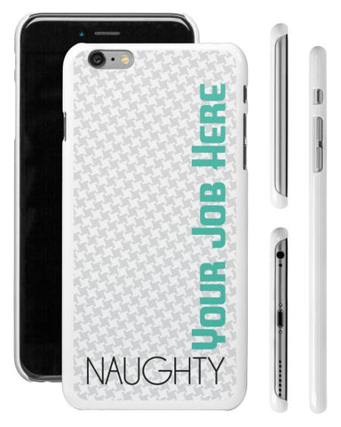 """Naughty (Your Job Here)"" - Custom iPhone 6/6s Plus Case  - LabRatGifts - 1"
