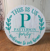 February 21st 6:30pm NEW Personalized ROUND Family Sign ~ TWO sizes to pick from