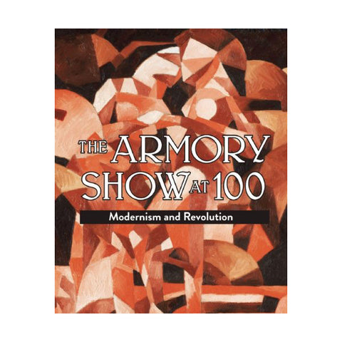The Armory Show at 100: Modernism and Revolution Paperback