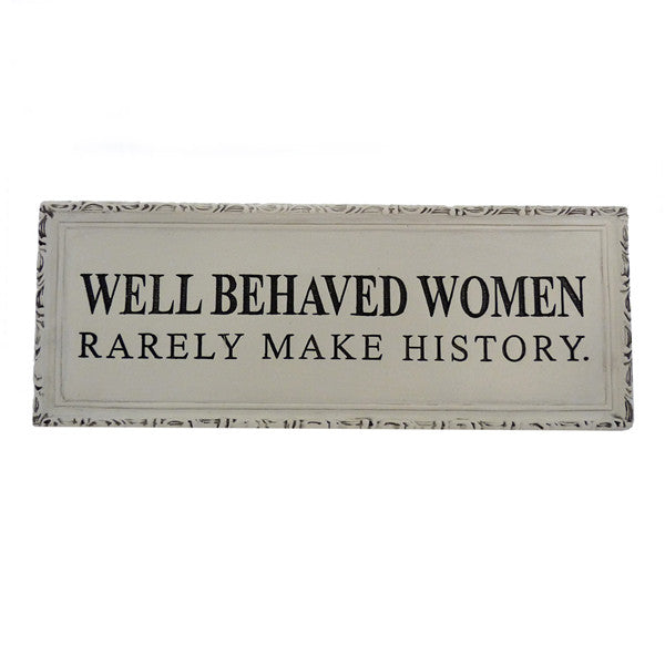 """Well Behaved Women Rarely Make History"" Plaque - New-York Historical Society Museum Store"