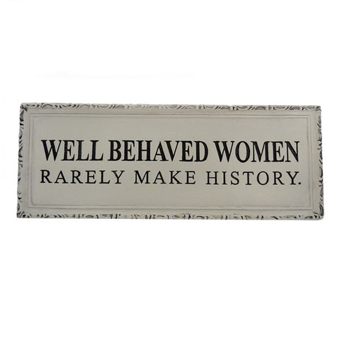 """Well Behaved Women Rarely Make History"" Plaque"