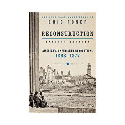 Reconstruction Updated Edition: America's Unfinished Revolution