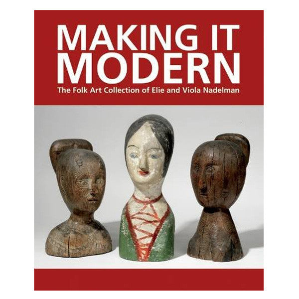 Making it Modern: The Folk Art Collection of Elie and Viola Nadelman