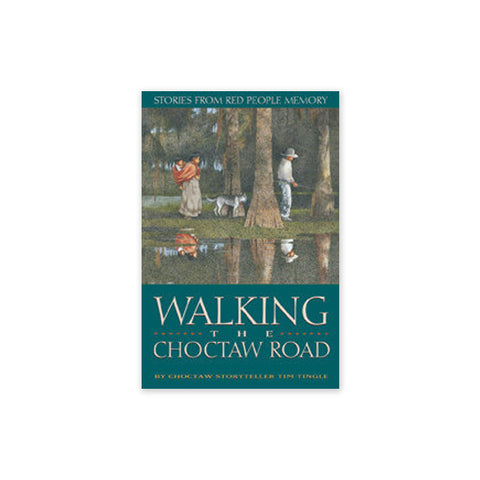 Walking the Choctaw Road: Stories From Red People Memory