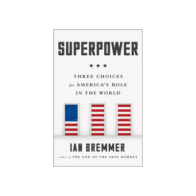 Superpower: Three Choices for America's Role in the World