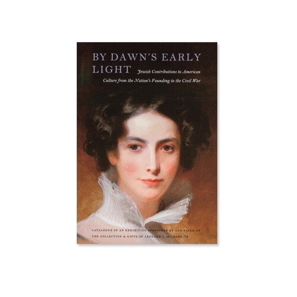 By Dawn's Early Light: Jewish Contributions to American Culture from the Nation's Founding to the Civil War