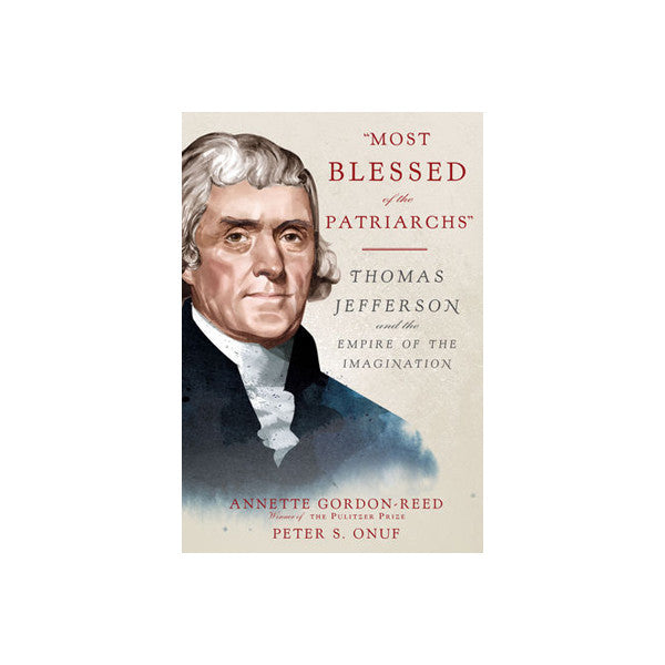 """Most Blessed of the Patriarchs"": Thomas Jefferson and the Empire of the Imagination HC - New-York Historical Society Museum Store"