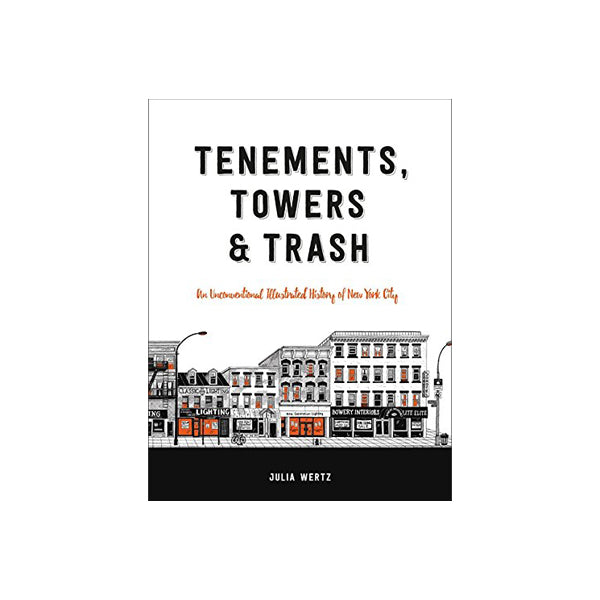 Tenements, Towers & Trash: An Unconventional Illustrated History of New York