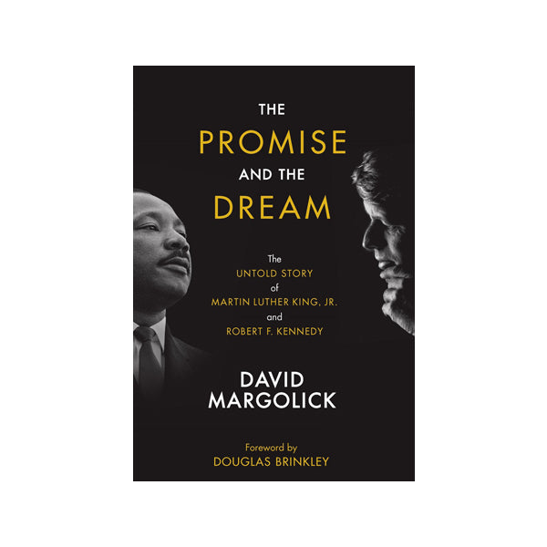 The Promise and the Dream: The Interrupted Lives of Robert F. Kennedy and Martin Luther King, Jr.