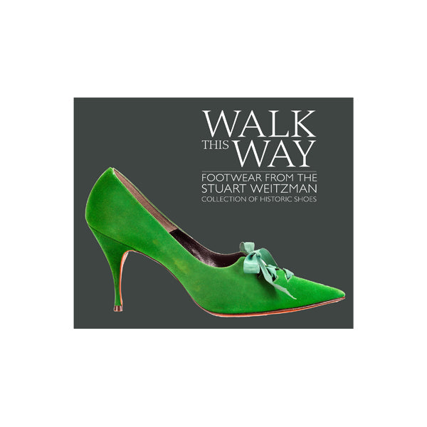 Walk this Way  Footwear from the Stuart Weitzman Collection of Historic  Shoes 81a0241e3f