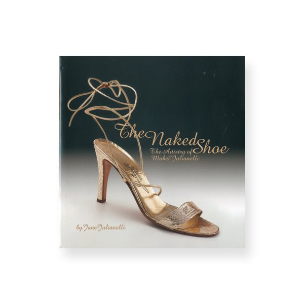 The Naked Shoe: The Artistry of Mabel Julianelli