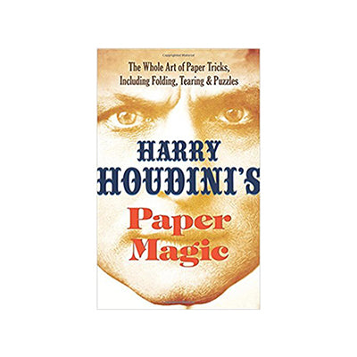 Harry Houdini's Paper Magic: The Whole Art of Paper Tricks, Including Folding, Tearing and Puzzles