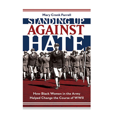 Standing Up Against Hate: How Black Women in the Army Helped Change the Course of WWII