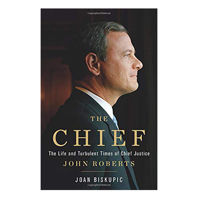 The Chief: The Life and Turbulent Times of Chief Justice John Roberts