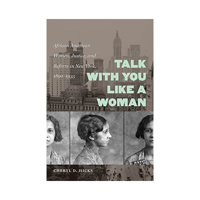 Talk with You Like a Woman: African American Women, Justice, and Reform in New York, 1890-1935