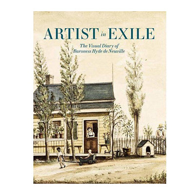 Artist in Exile: The Visual Diary of Baroness Hyde de Neuville