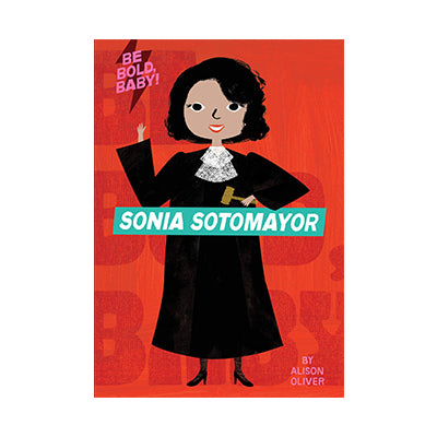 Be Bold Baby! Sonia Sotomayor