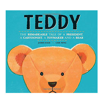 Teddy: The Remarkable Tale of a President, a Cartoonist, a Toymaker and a Bear