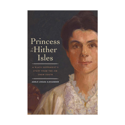 Princess of the Hither Isles: A Black Suffragist's Story from the Jim Crow South