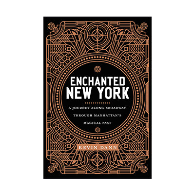 Enchanted New York: A Journey along Broadway through Manhattan's Magical Past