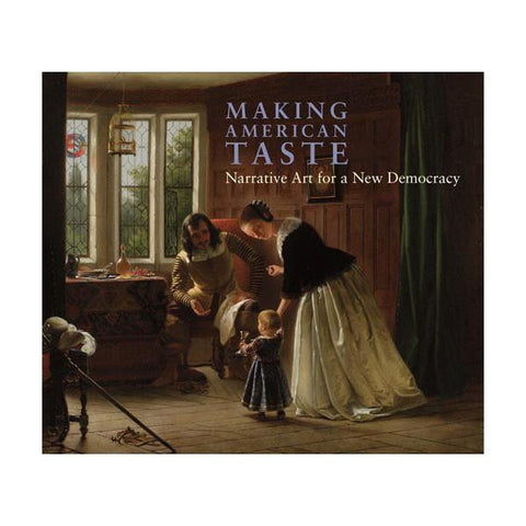 Making American Taste Narrative Art for A  New Democracy (Hardcover)
