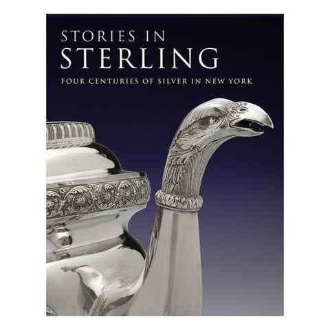 Stories in Sterling Four Centuries of Silver in New York (Hardcover)