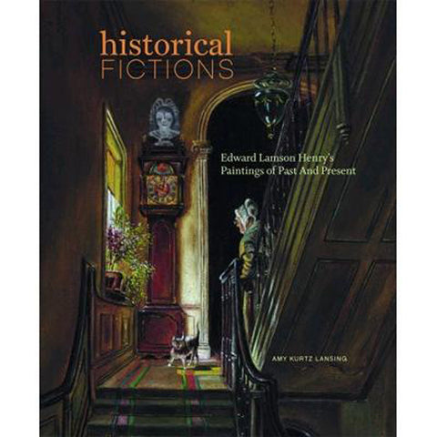 Historical Fictions: Edward Lamson Henry's Paintings Of Past And Present
