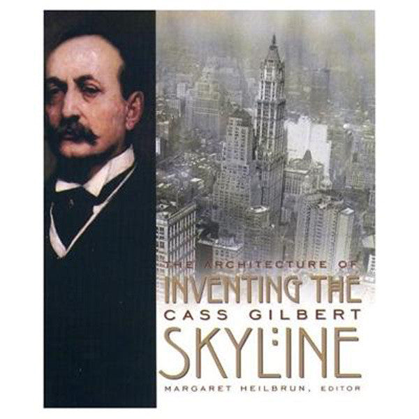 Inventing the Skyline: The Architecture of Cass Gilbert