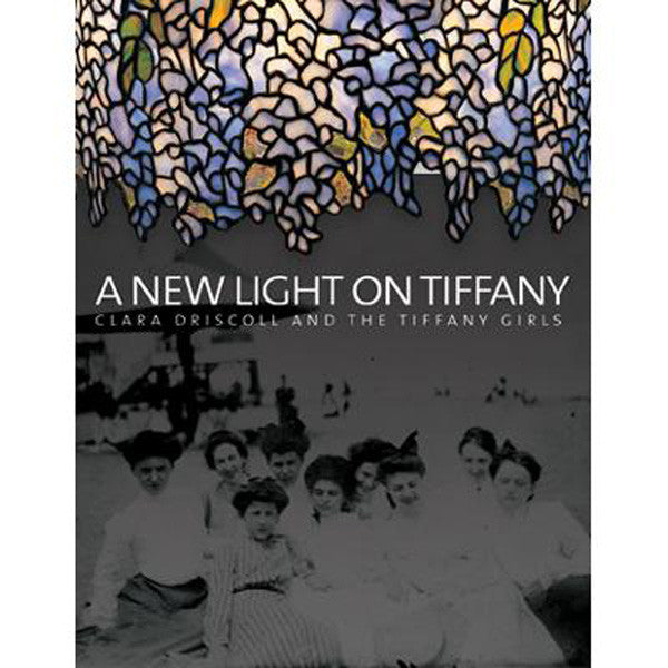 A New Light on Tiffany: Clara Driscoll and the Tiffany Girls - New-York Historical Society Museum Store