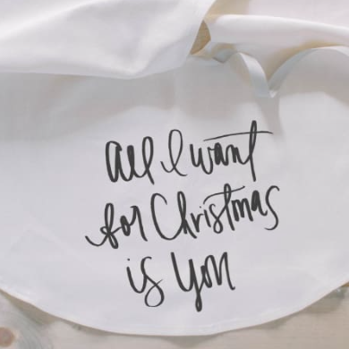 """All I Want For Christmas Is You"" Tree Skirt"