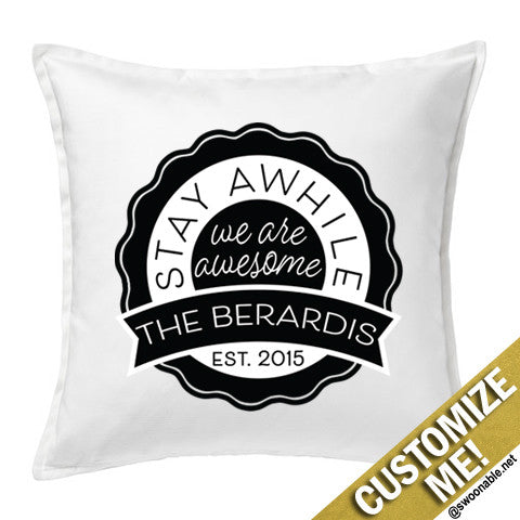 """Stay Awhile - We Are Awesome"" Custom 20"" x 20"" Pillow Cover"