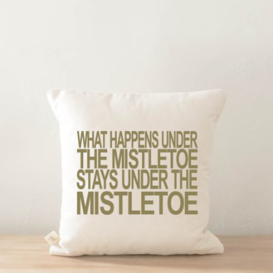 """What Happens Under The Mistletoe"" Pillow Cover"