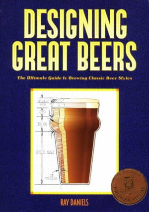 Designing Great Beers:The Ultimate Guide to Brewing Classic Beer Styles By Ray Daniels