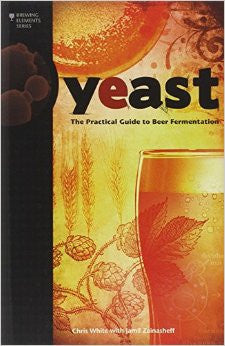 Yeast: The Practical Guide to Beer Fermentation - Chris White with Jamil Zainasheff