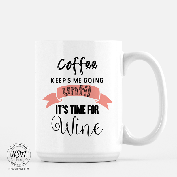 Coffee Until Vino Mug Hey Shabby Me